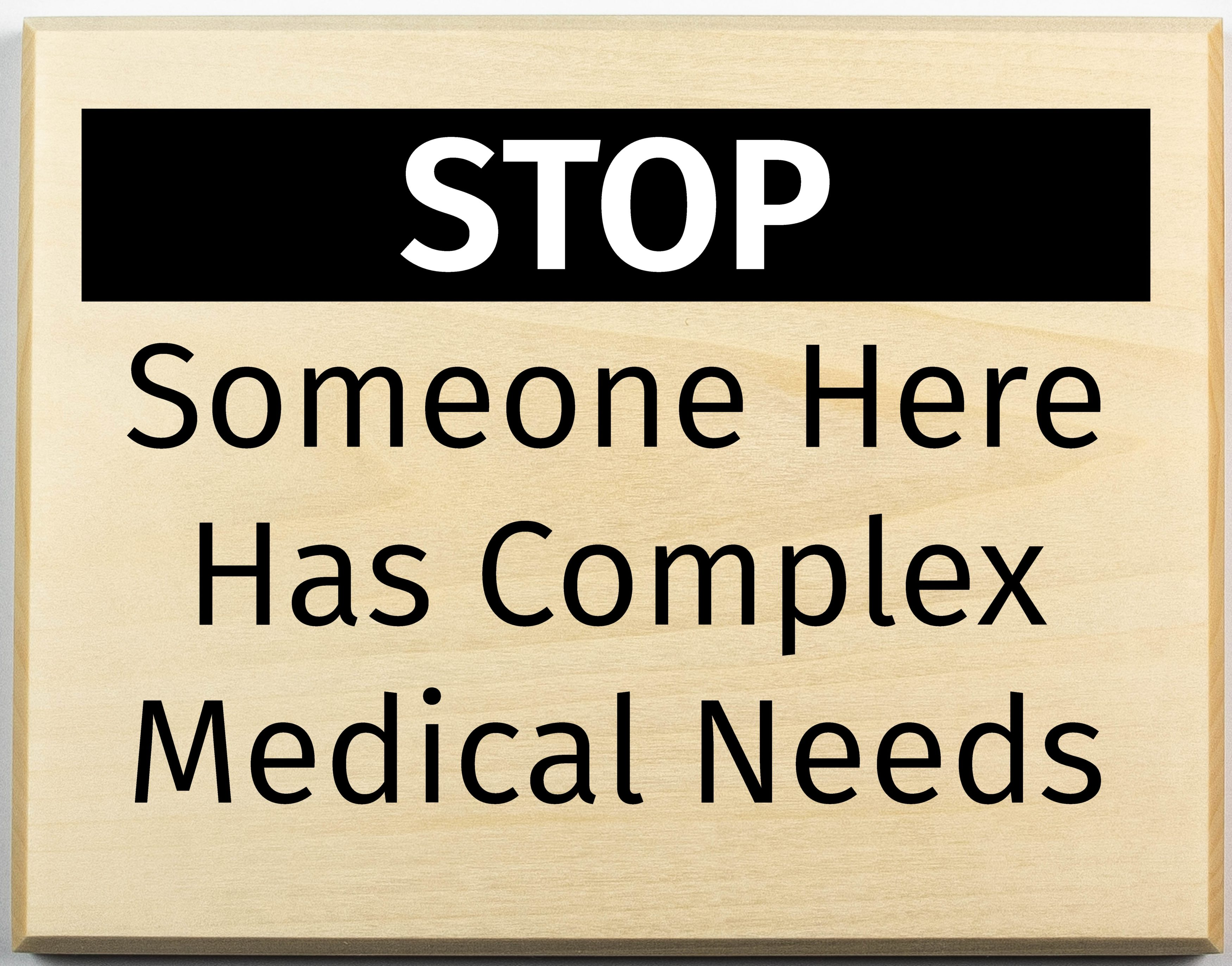 STOP someone here has complex medical needs sign