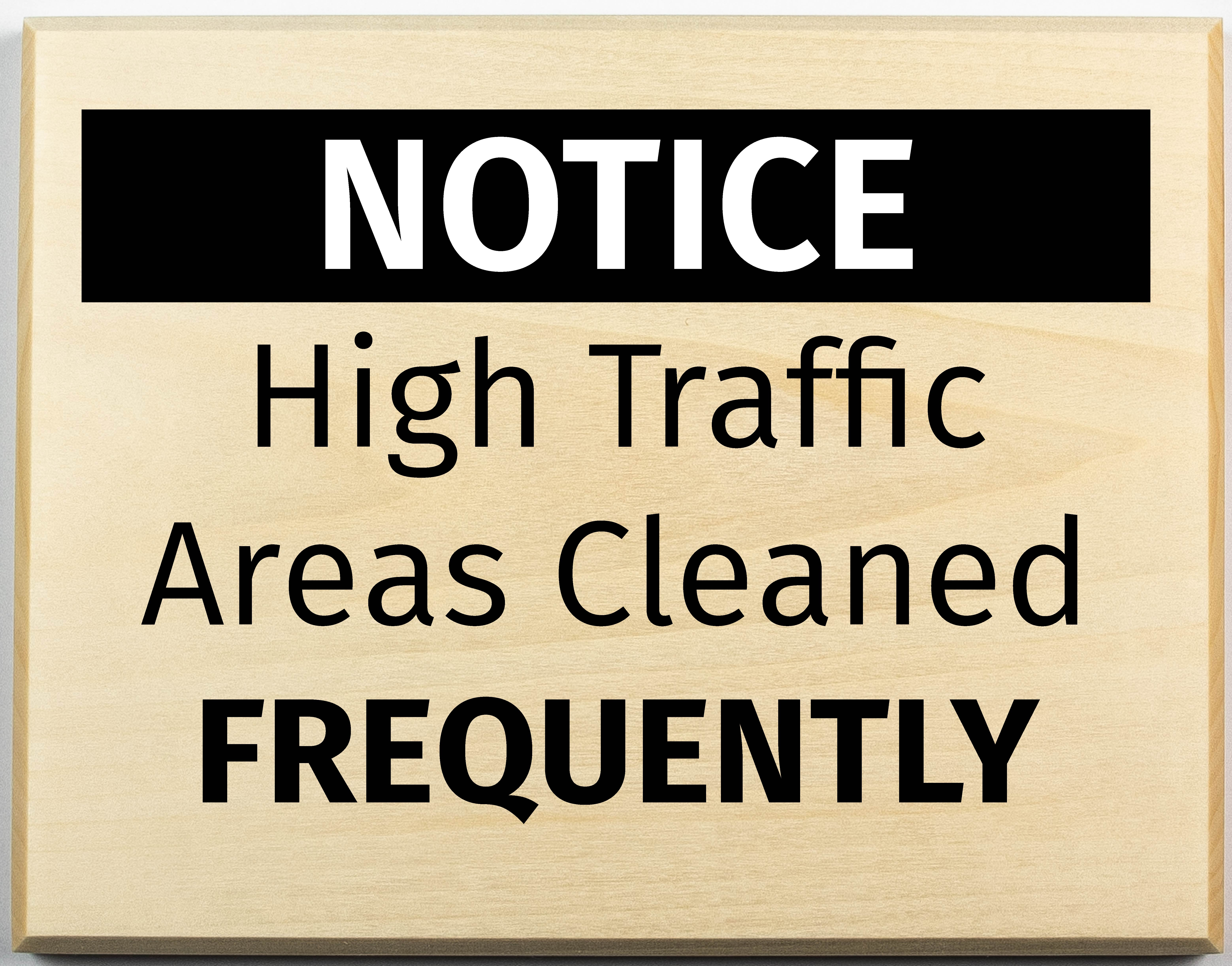high traffic areas cleaned frequently sign